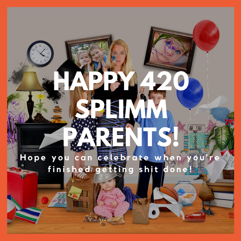 Happy 420 Splimm Parents
